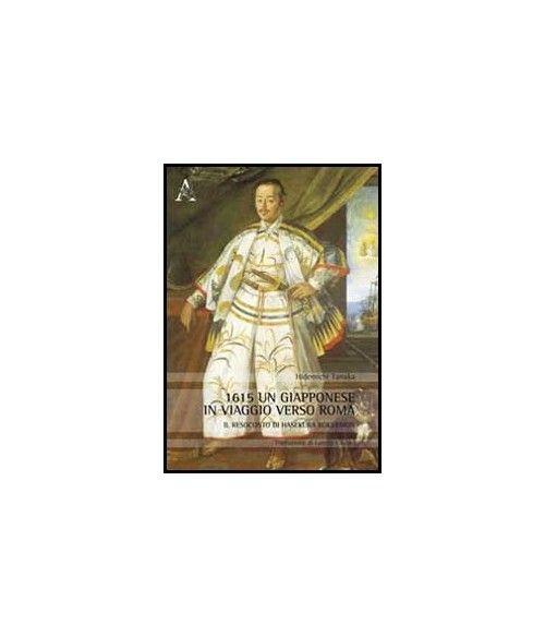 1615, un giapponese in viaggio verso Roma. Il resoconto di Hasekura Rokuemon.