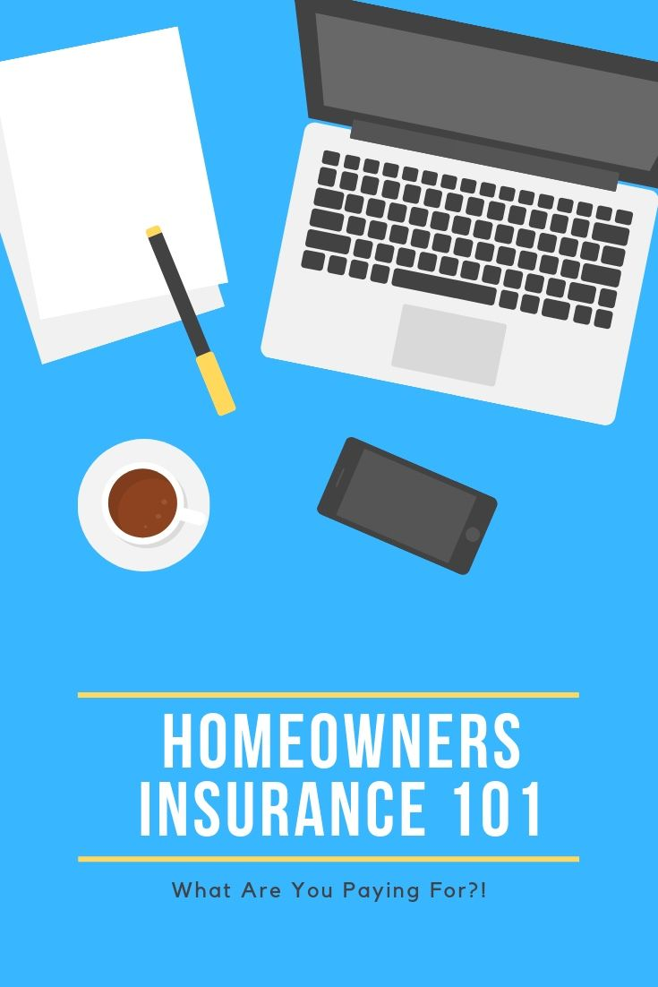 Homeowners Insurance 101 Homeowners Insurance Real Estate Advice Homeowner