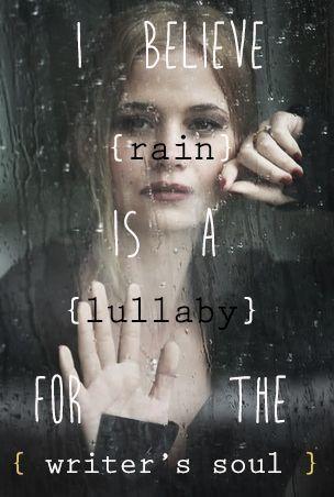 ✿⊱❥ Eu acredito que a chuva é uma canção de ninar para a alma do escritor.