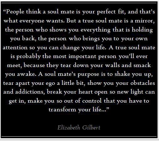 SoulmateThoughts, Life, Inspiration, Soul Mates, Elizabeth Gilbert, So True, True Soul, Favorite Quotes, Soulmate