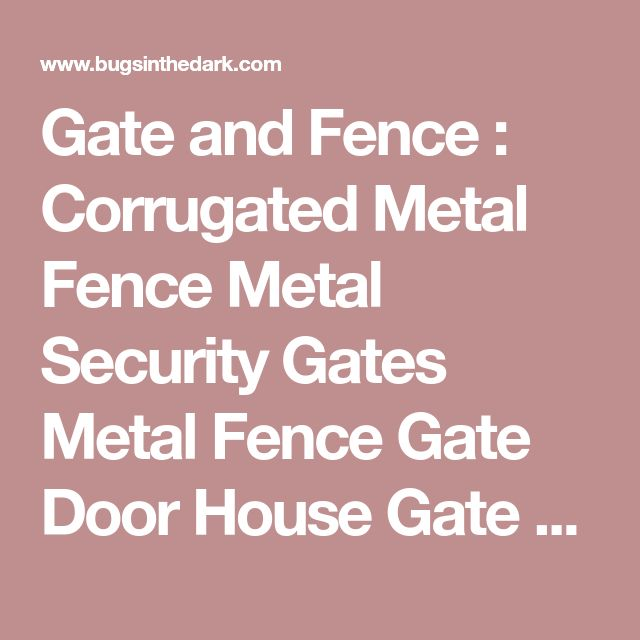 Gate and Fence : Corrugated Metal Fence Metal Security Gates Metal Fence Gate Door House Gate Metal Gate Frame For Wood Fence metal privacy gate Entry Gate' Stainless Steel Balustrade' Driveway Gate Openers and Gate and Fences