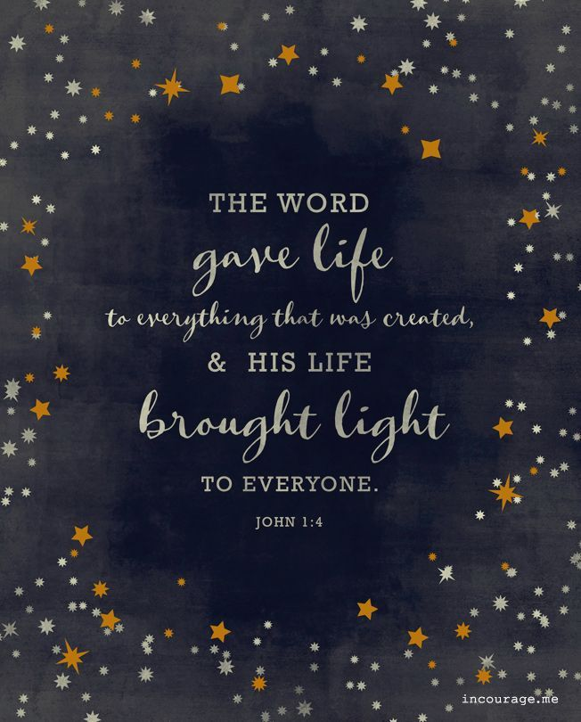 The Word gave life to everything that was created, and His life brought light to everyone. The light shines in the darkness, and the darkness can never extinguish it. John 1:4-5: