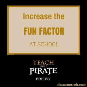Increase the Fun Factor at School. Part of my series on the book / teaching method Teach Like a Pirate #TLAP