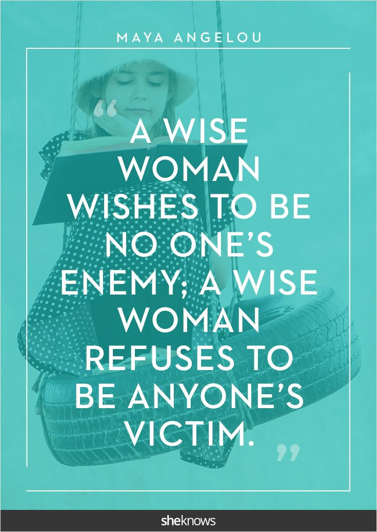 """A wise woman wishes to be no one's enemy; a wise woman refuses to be anyone's victim."" -Maya Angelou #Quotes"