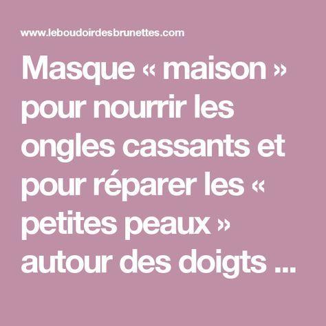 Masque « maison » pour nourrir les ongles cassants et pour réparer les « petites peaux » autour des doigts – Le Boudoir des Brunettes