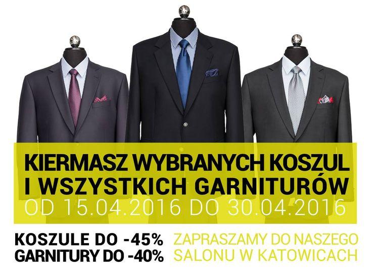 Zapraszamy do naszego salonu w Katowicach na kiermasz wybranych koszul i wszystkich garniturów w dniach 15.04.2016-30.04.2016 Atrakcyjne rabaty: koszule do -45%, garnitury do -40%.
