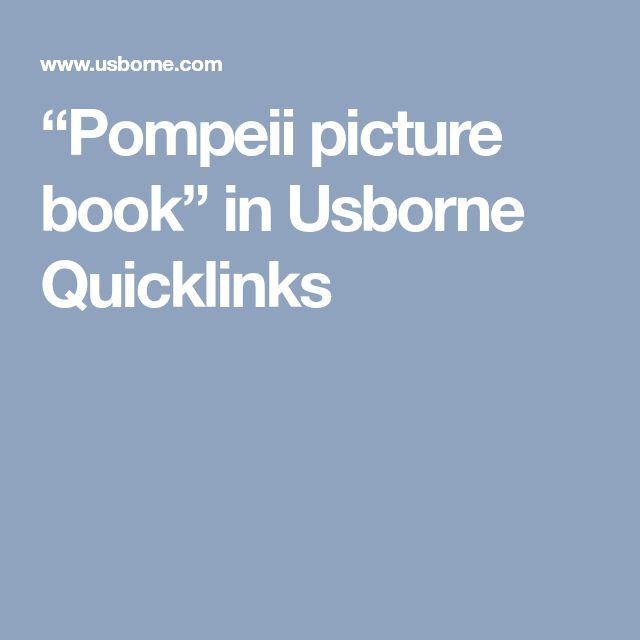 """""""Pompeii picture book"""" in Usborne Quicklinks"""