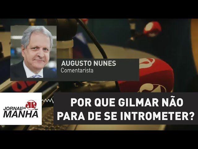 Por que Gilmar não para de se intrometer?   Augusto Nunes