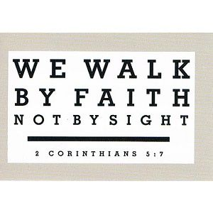 We Walk by Faith Not by Sight - Christian Message Card Aline for Faith to our Lord!