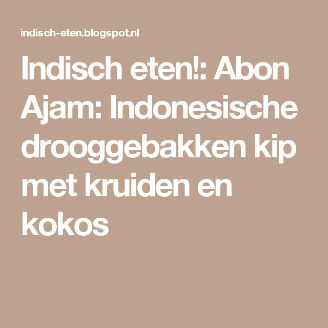 Indisch eten!: Abon Ajam: Indonesische drooggebakken kip met kruiden en kokos
