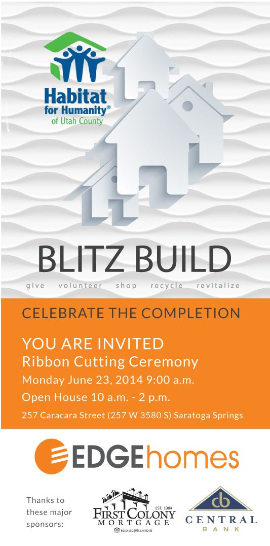 Blitz Build  Celebrate the Completion You are Invited Ribbon Cutting Ceremony June 23, 2014 9:00 am Open House 10:00am - 2:00pm 257 Caracara Street, Saratoga Springs, Utah