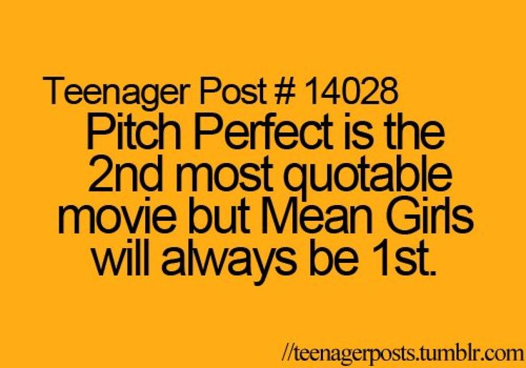 I LOVE Pitch Perfect!!! But I have never seen Mean Girls so Pitch Perfect is the most quotable to me
