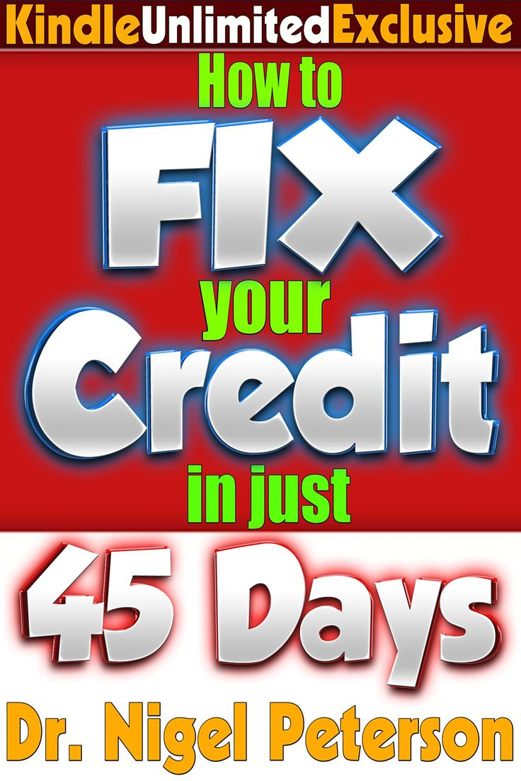 How To Fix Your Credit In 45 Days Or Less: Understanding Credit Score, What