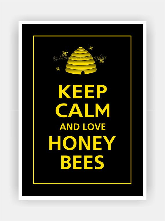 Keep Calm and LOVE HONEY BEES