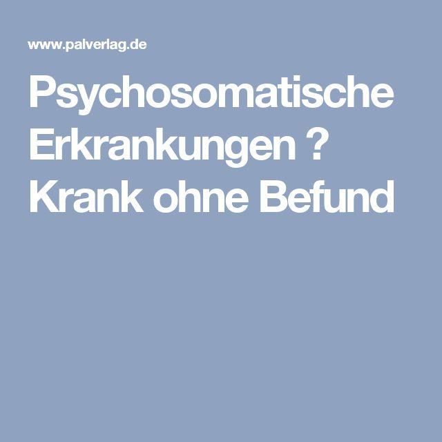 Psychosomatische Erkrankungen ↔ Krank ohne Befund