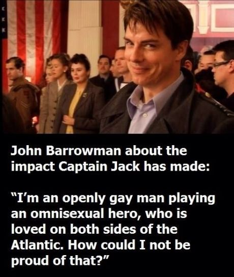 John Barrowman -- I just love this man. It is one of my greatest dreams to one day meet him and tell him that to his face. That he is absolutely amazing and he makes me smile even when nothing else can.
