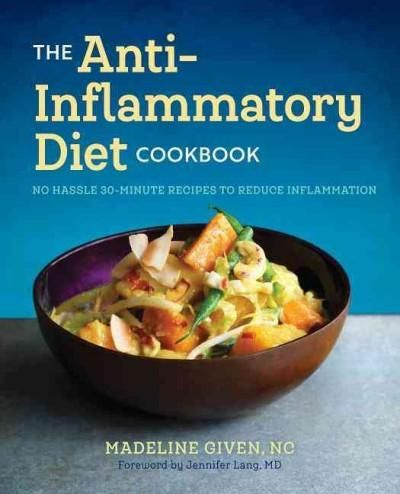 The Anti-Inflammatory Diet Cookbook: No Hassle 30-minute Recipes to Reduce Inflammation
