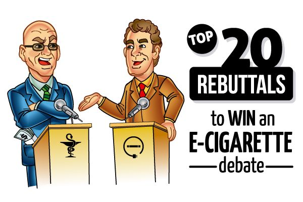 Top 20 Rebuttals to Win an E-Cigarette Debate - Rebuttals to 19 commonly heard anti-ecig arguments; 15 from the anti-smoking crowd as well as five from reluctant smokers
