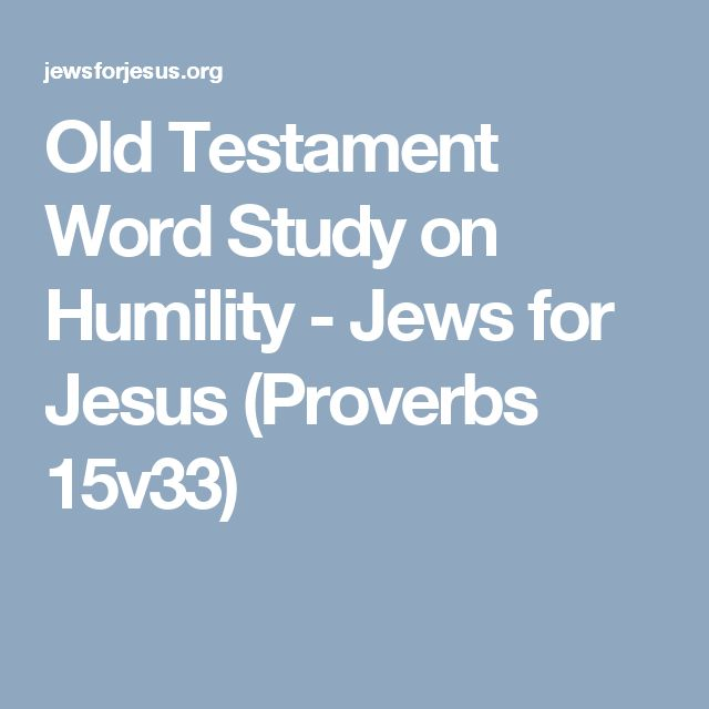 Old Testament Word Study on Humility - Jews for Jesus (Proverbs 15v33)