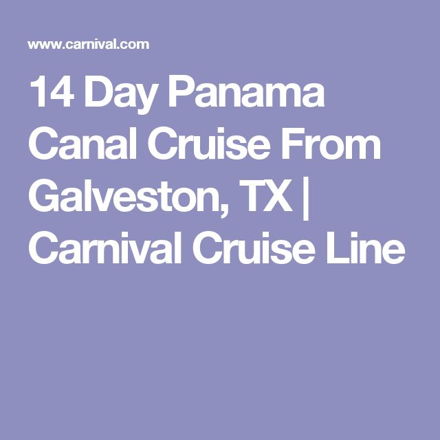 14 Day Panama Canal Cruise From Galveston, TX | Carnival Cruise Line
