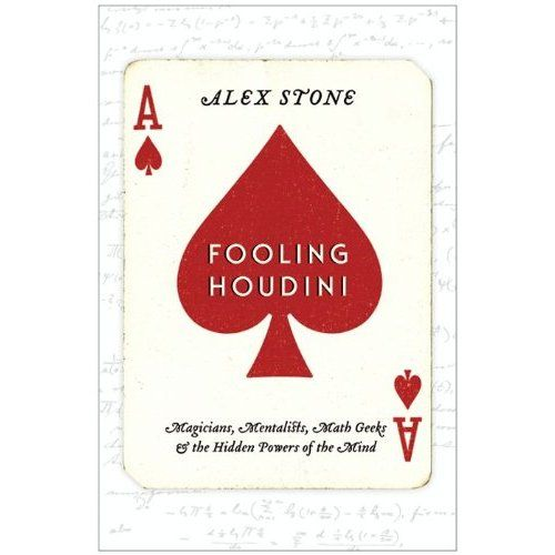 FOOLING HOUDINI by Alex Stone  http://mwgerard.com/review-fooling-houdini-by-alex-stone/Math Geek, Hidden Power, Alex Stones, Fools Houdini, Mentalist, Book, Magician, Mindfulness, Alex O'Loughlin