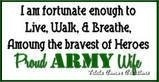 Thank you for your sacrifice and service!  Yes, I am a proud army wife