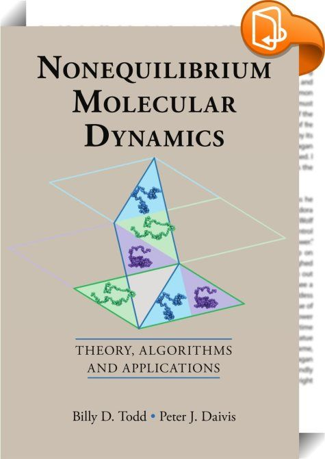 Nonequilibrium Molecular Dynamics    :  Written by two specialists with over twenty-five years of experience in the field  this valuable text presents a wide range of topics within the growing field of nonequilibrium molecular dynamics (NEMD). It introduces theories which are fundamental to the field - namely  nonequilibrium statistical mechanics and nonequilibrium thermodynamics - and provides state-of-the-art algorithms and advice for designing reliable NEMD code  as well as examinin...