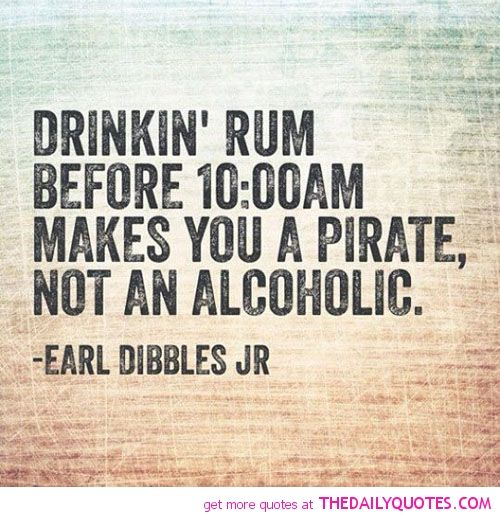 drinking-rum-before-10-makes-you-pirate-earl-dibbles-jr-quotes-sayings-pictures.jpg 500 × 517 pixels