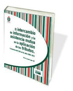 El intercambio de información y la asistencia mutua en la aplicación de los tributos. La doctrina del TJUE en los años 2003-2012