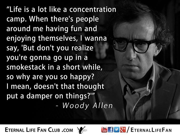 I've always related to Woody Allen because we see the darker aspects of life and don't steer away from the ugly truth. This is unusual. Most people don't want the truth...They prefer ignorance and self-delusion and they love to pretend everything is ok. They certainly don't want to comprehend the immense challenges we face such as aging and death. They don't even want to see these things as problems.   These people walk through life with rose-colored glasses and can always manage to find a…