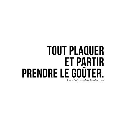 Tout plaquer et partir prendre le goûter - #JaimeLaGrenadine #punchline #citation #gouter #evasion #voyage