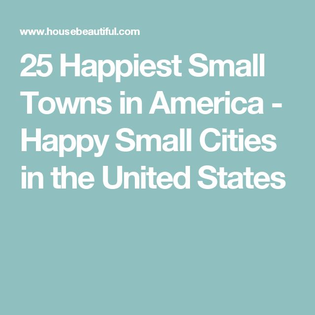 25 Happiest Small Towns in America - Happy Small Cities in the United States