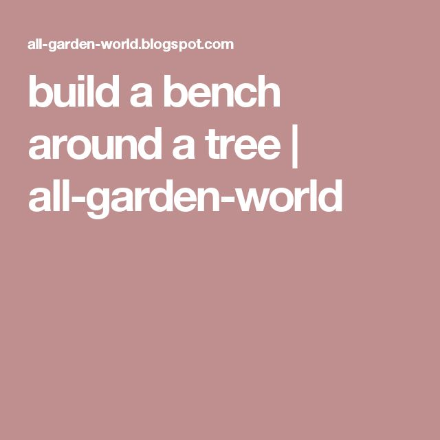 25 Best Ideas About Bench Around Trees On Pinterest Deck Around Trees Tree Bench And Tree Deck