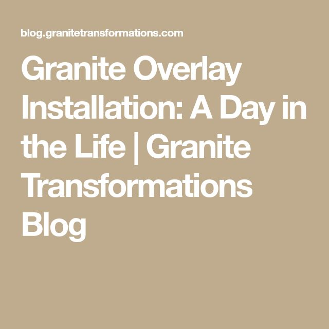 Granite Overlay Installation: A Day in the Life | Granite Transformations Blog