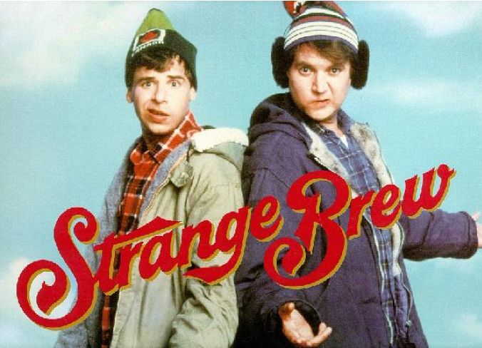 Bob and Doug McKenzie/Strange Brew-not really one of my favorites...but funny.
