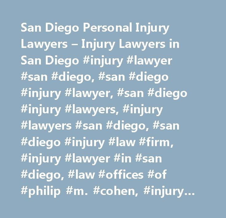 San Diego Personal Injury Lawyers – Injury Lawyers in San Diego #injury #lawyer #san #diego, #san #diego #injury #lawyer, #san #diego #injury #lawyers, #injury #lawyers #san #diego, #san #diego #injury #law #firm, #injury #lawyer #in #san #diego, #law #offices #of #philip #m. #cohen, #injury #law #firm #in #san #diego, #injury #law #firm #san #diego…