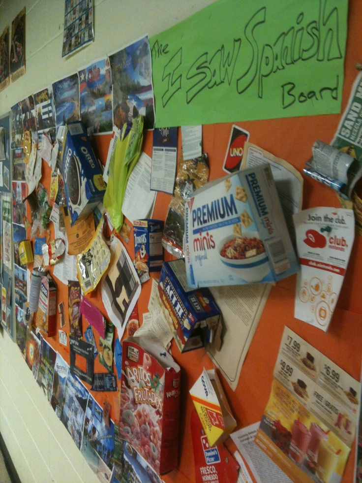 "The ""I Saw Spanish"" board, students bring in packages/bags/containers that have Spanish on them."