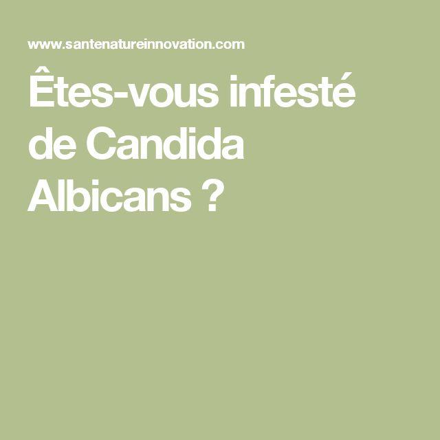 Êtes-vous infesté de Candida Albicans ?
