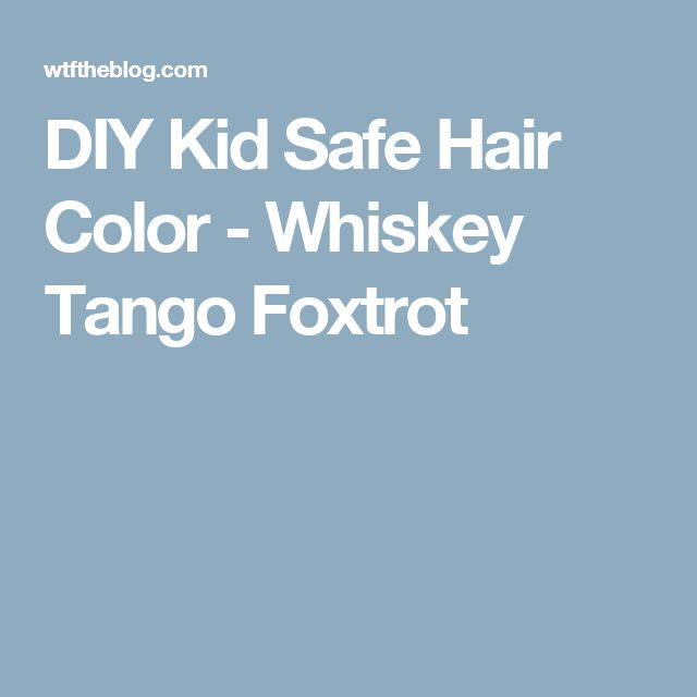 DIY Kid Safe Hair Color - Whiskey Tango Foxtrot