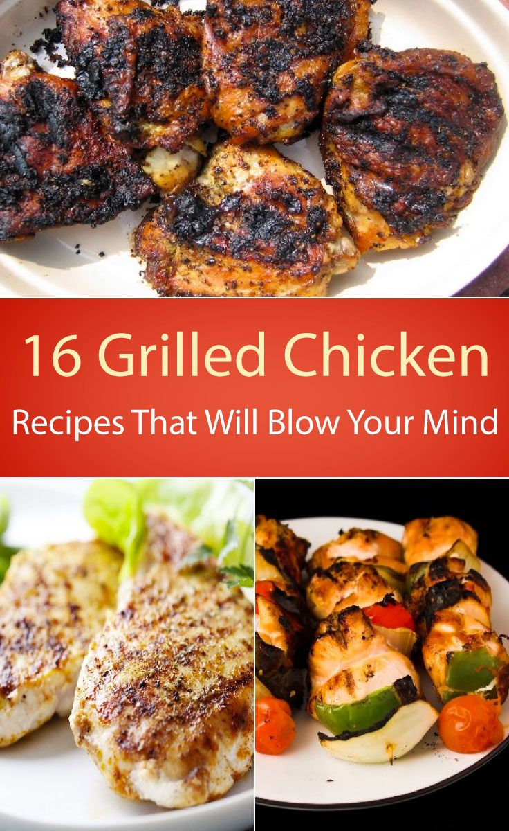 Anything that can be put on the grill and slightly burnt is just fine by me. 16 Grilled Chicken Recipes That Will Blow Your Mind