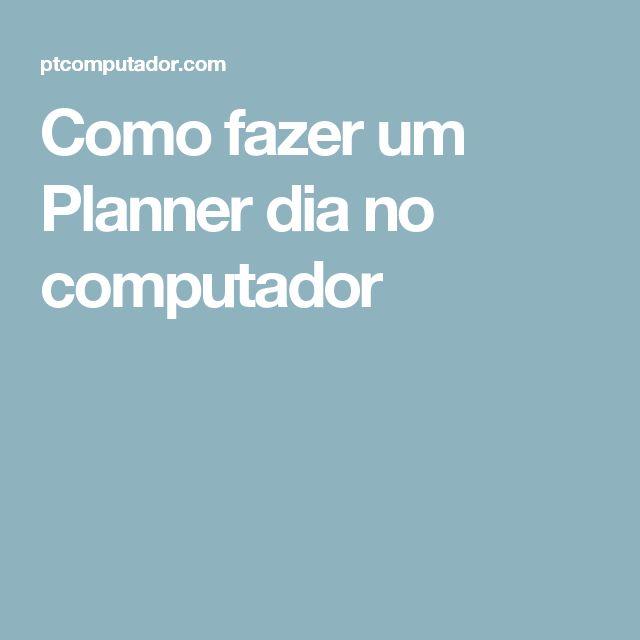 Como fazer um Planner dia no computador