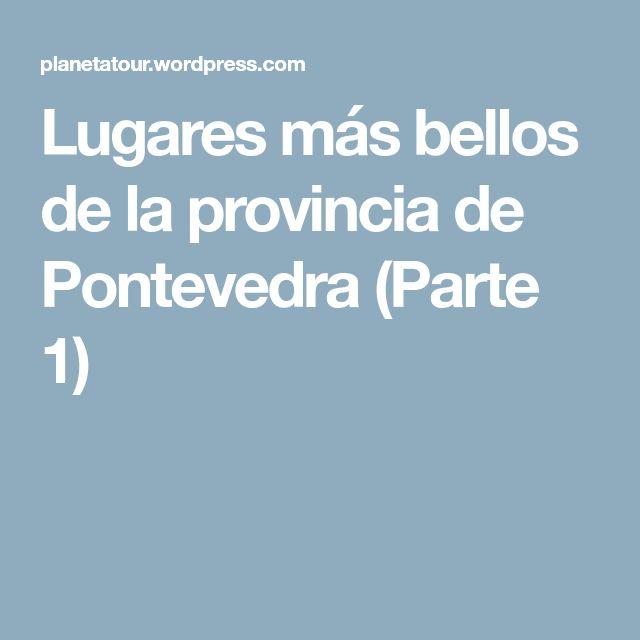 Lugares más bellos de la provincia de Pontevedra (Parte 1)