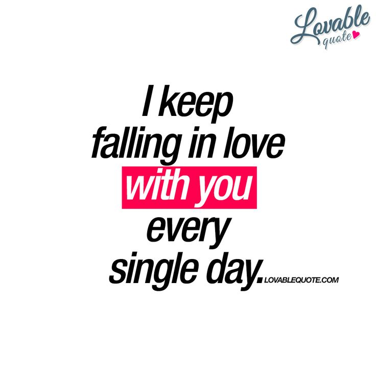 Falling In Love Is Easy But Staying In Love Quotes: I Keep Falling In Love With You Every Single Day