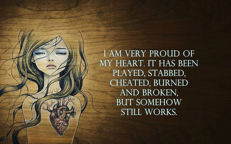 I am very proud of my heart. It has been played, stabbed, cheated, burned and broken, but somehow still works.  #Frases