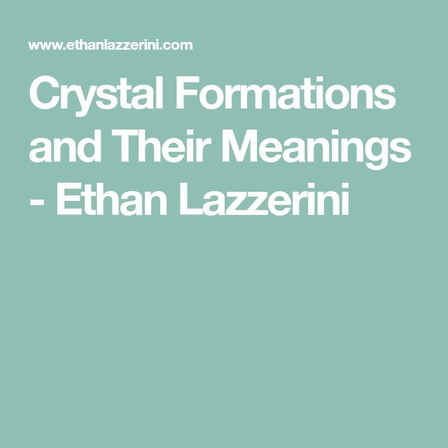 Crystal Formations and Their Meanings - Ethan Lazzerini