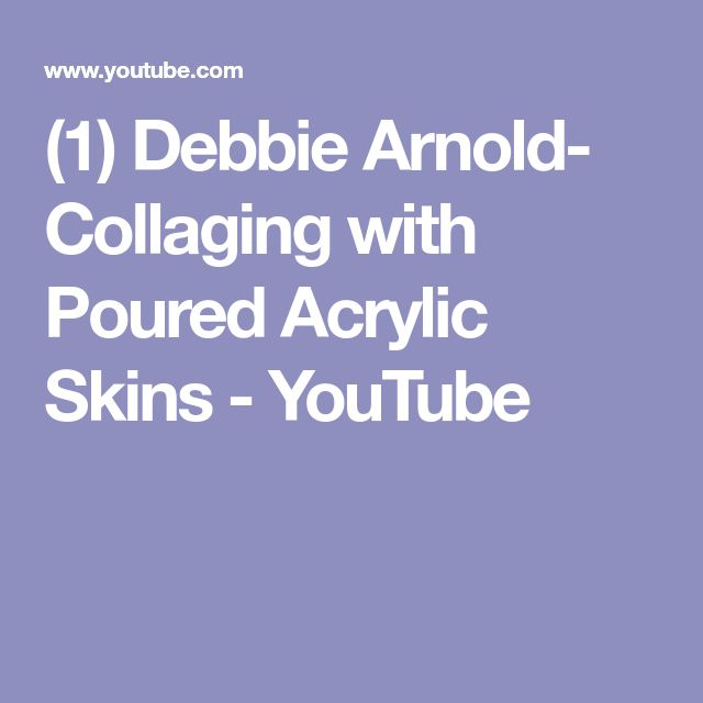 (1) Debbie Arnold- Collaging with Poured Acrylic Skins - YouTube