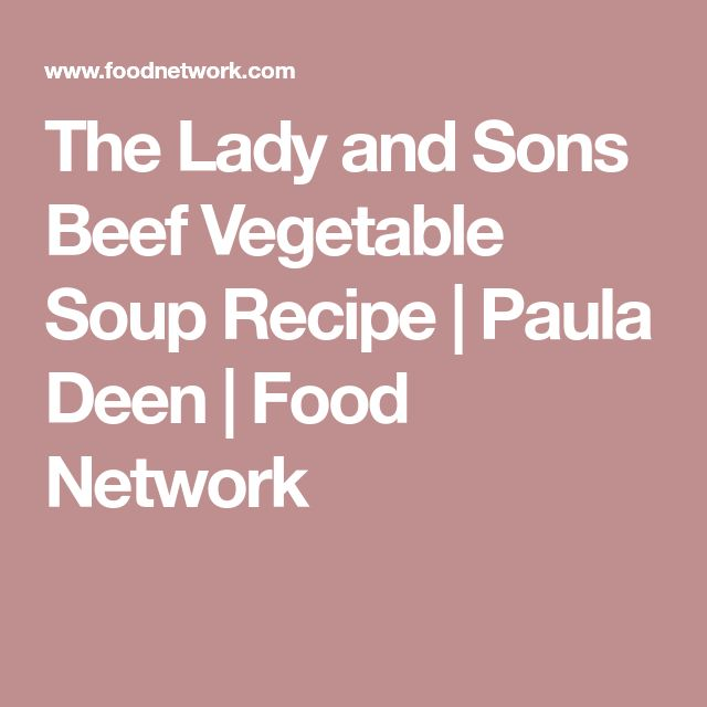The Lady and Sons Beef Vegetable Soup Recipe | Paula Deen | Food Network