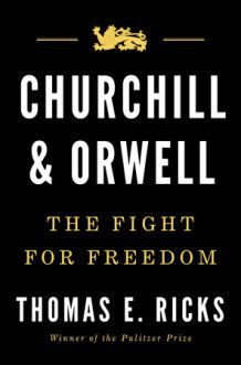 This conversation with Thomas Ricks, the bestselling author of Churchill and Orwell, delves into a long-distance mutual admiration and more.