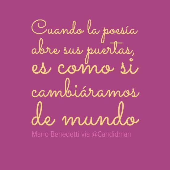 """""""Cuando la #Poesia abre sus puertas, es como si cambiáramos de mundo"""". #MarioBenedetti #Poema vía @Candidman"""