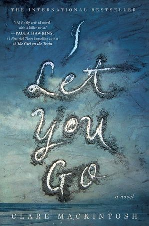 """Paula Hawkins, author of THE GIRL ON THE TRAIN, says I LET YOU GO is """"a finely crafted novel with a killer twist."""""""